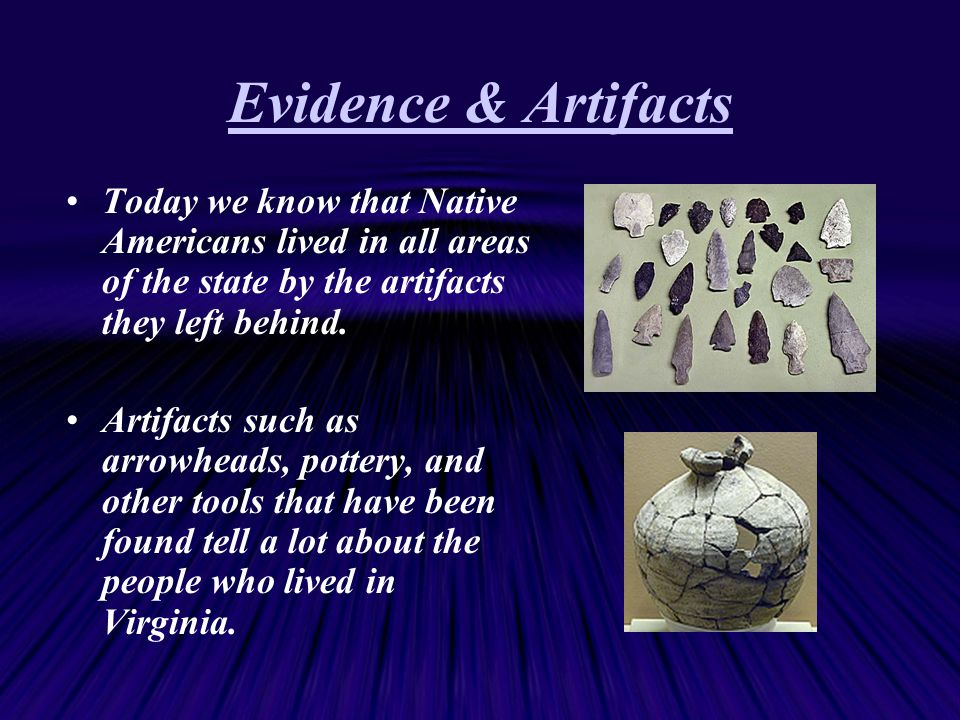 Evidence & Artifacts Today we know that Native Americans lived in all areas of the state by the artifacts they left behind.