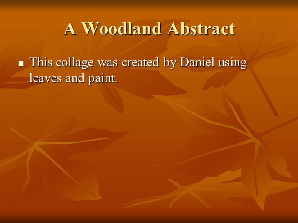 A Woodland Abstract This collage was created by Daniel using leaves and paint.