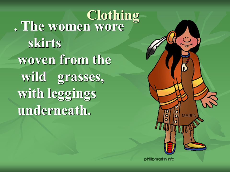 Clothing . The women wore skirts woven from the wild grasses, with leggings underneath.