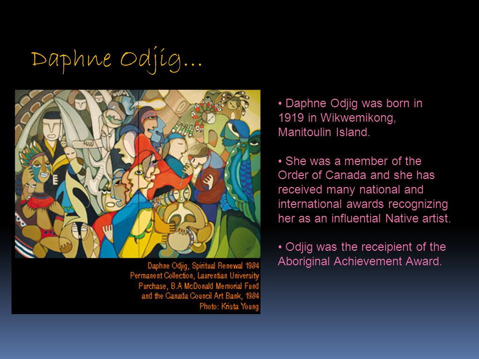 Daphne Odjig… Daphne Odjig was born in 1919 in Wikwemikong, Manitoulin Island.