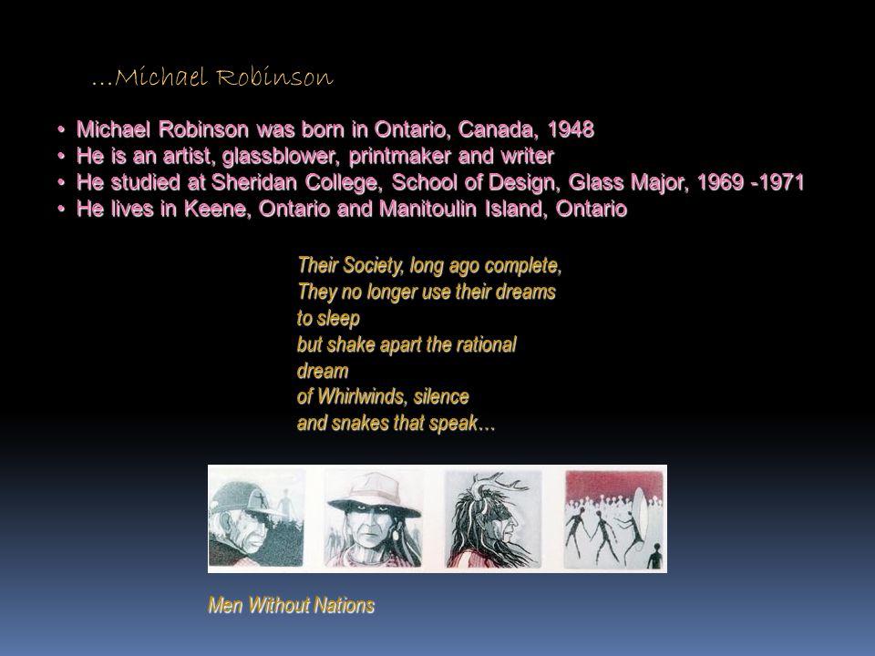 …Michael Robinson Michael Robinson was born in Ontario, Canada, 1948