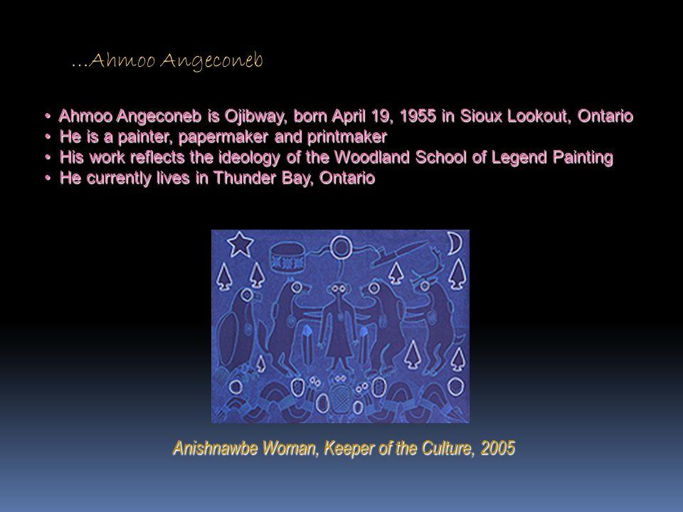 …Ahmoo Angeconeb Anishnawbe Woman, Keeper of the Culture, 2005