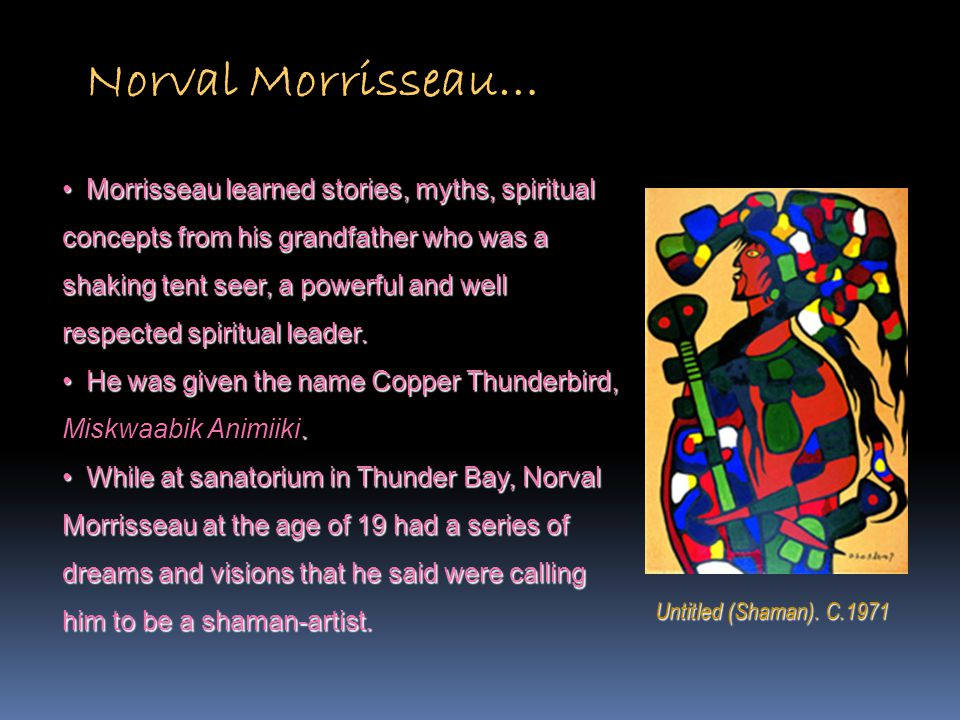 Norval Morrisseau… Morrisseau learned stories, myths, spiritual