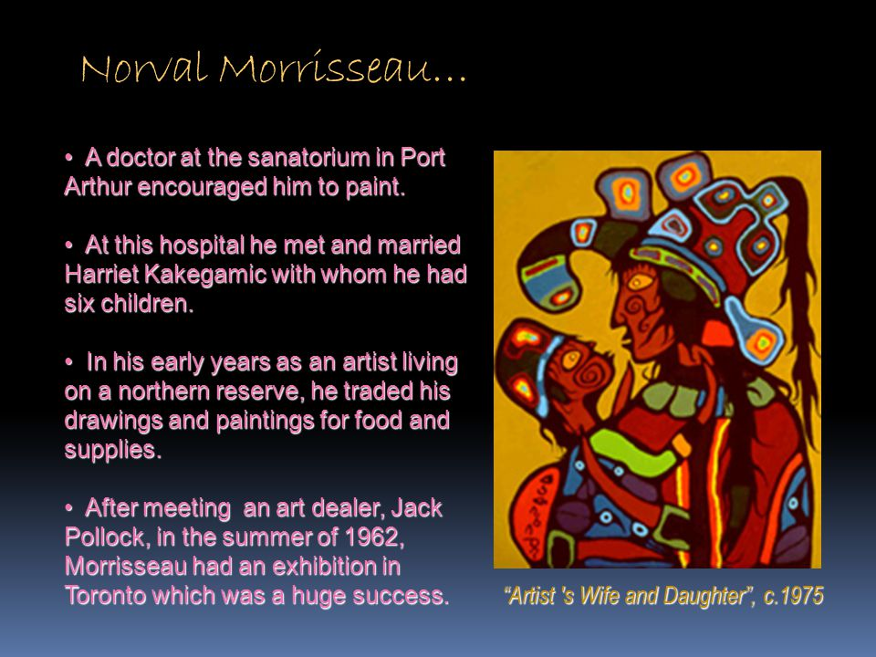 Norval Morrisseau… A doctor at the sanatorium in Port Arthur encouraged him to paint.