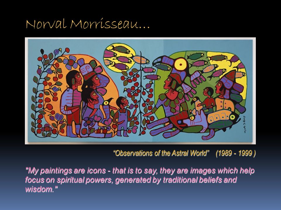 Norval Morrisseau… Observations of the Astral World (1989 - 1999 )
