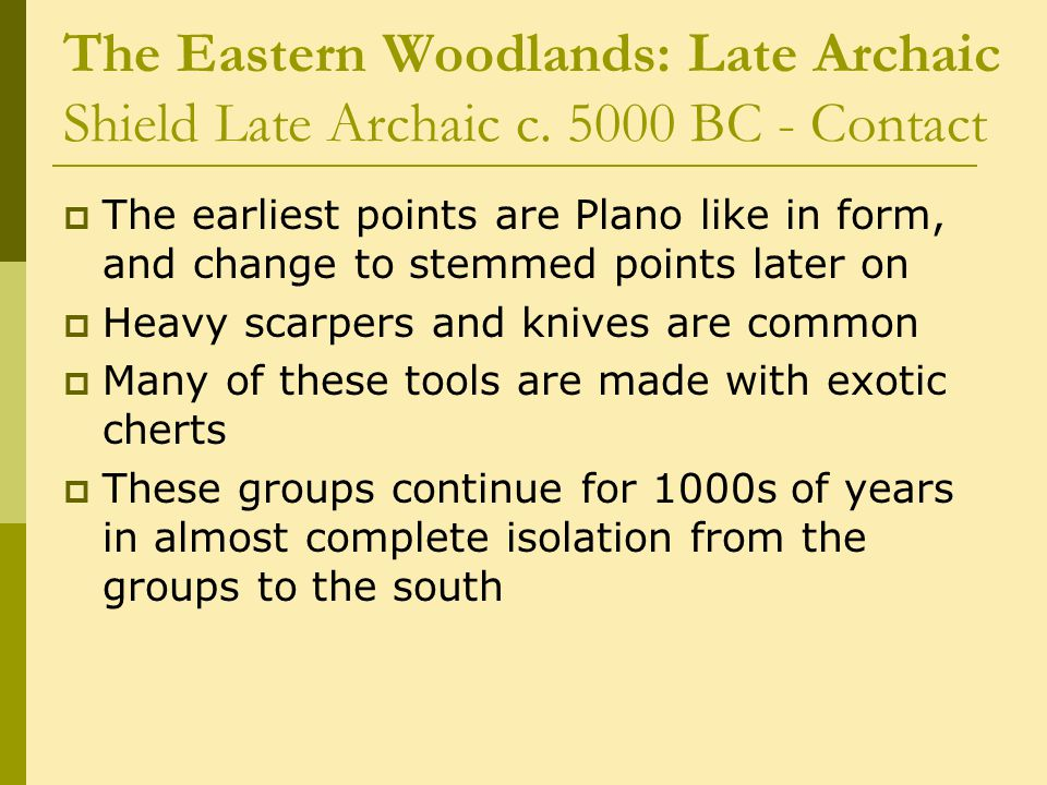 The Eastern Woodlands: Late Archaic Shield Late Archaic c
