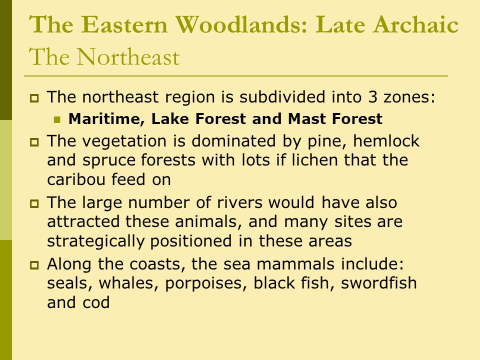 The Eastern Woodlands: Late Archaic The Northeast