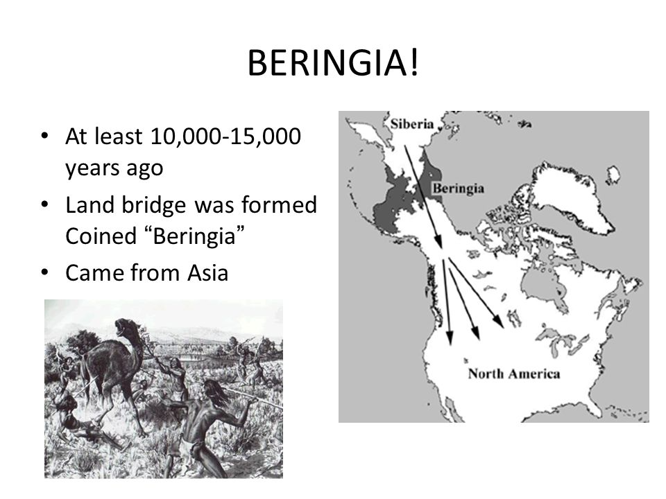 BERINGIA! At least 10,000-15,000 years ago