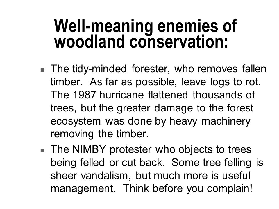 Well-meaning enemies of woodland conservation: