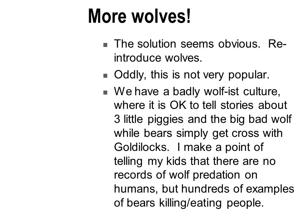 More wolves! The solution seems obvious. Re-introduce wolves.