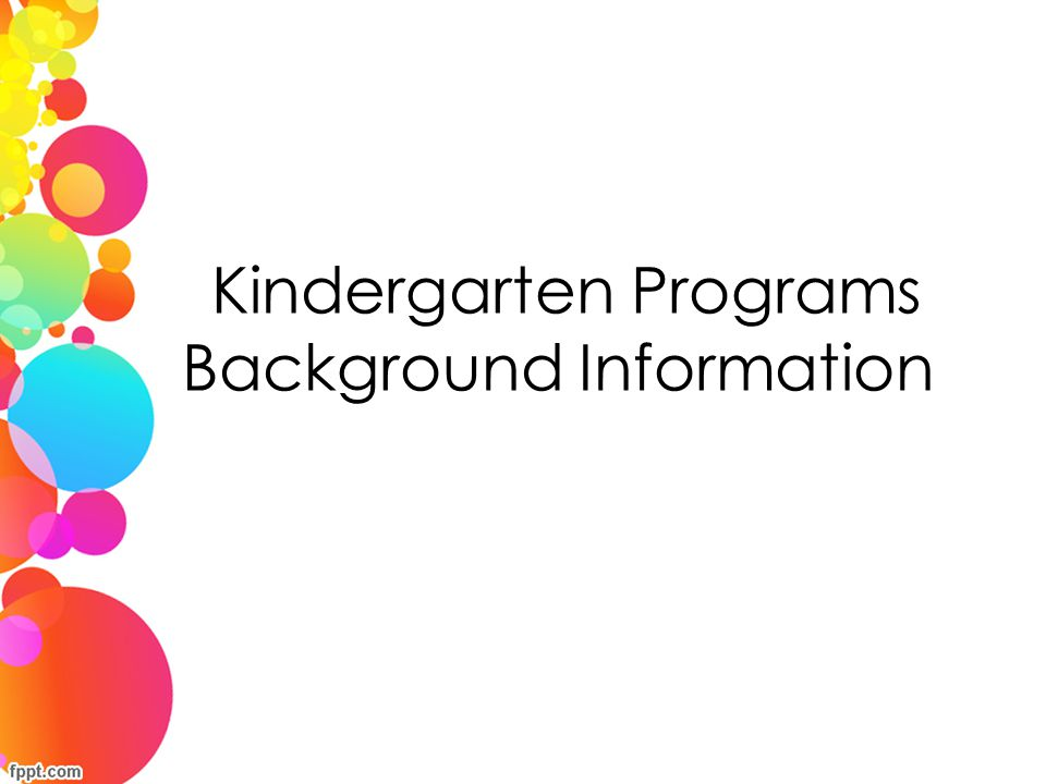 Kindergarten Programs Background Information