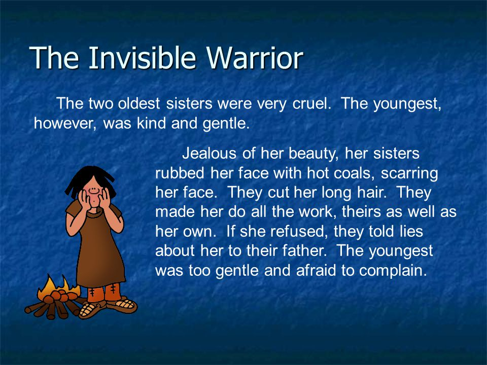 The Invisible Warrior The two oldest sisters were very cruel. The youngest, however, was kind and gentle.
