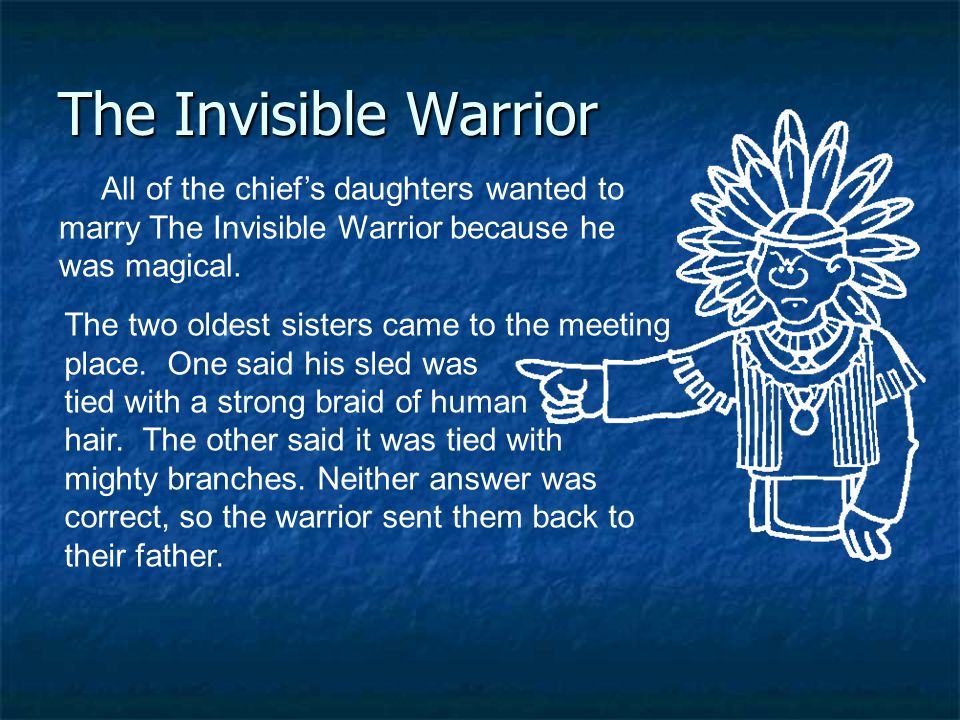 The Invisible Warrior All of the chief's daughters wanted to marry The Invisible Warrior because he was magical.