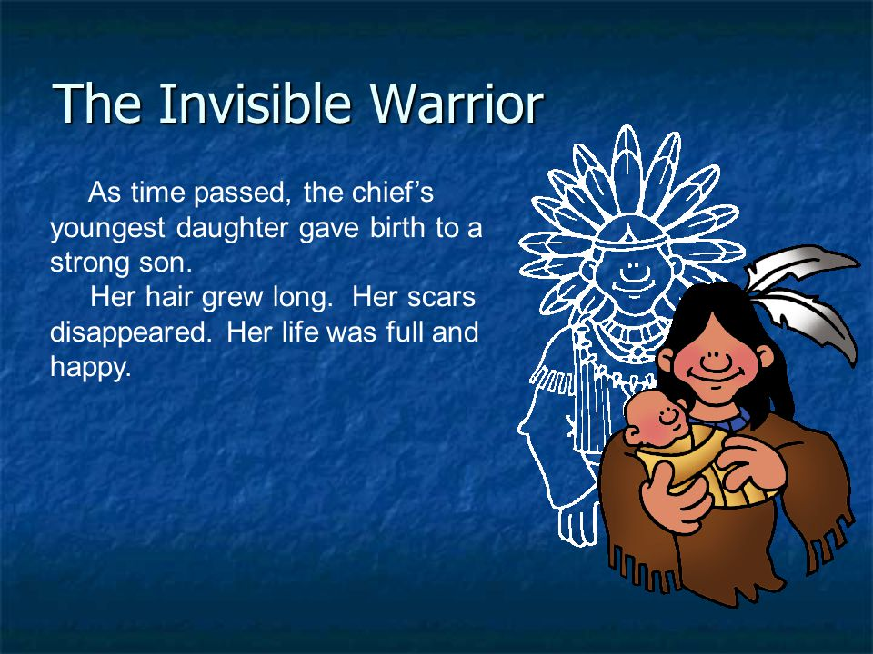 The Invisible Warrior As time passed, the chief's youngest daughter gave birth to a strong son.