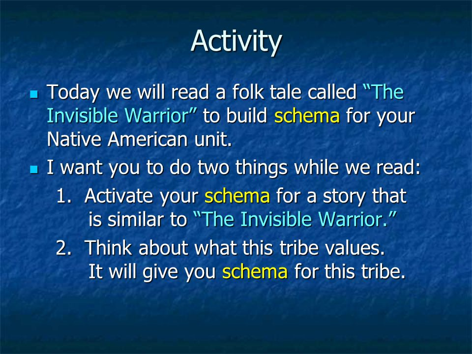 Activity Today we will read a folk tale called The Invisible Warrior to build schema for your Native American unit.
