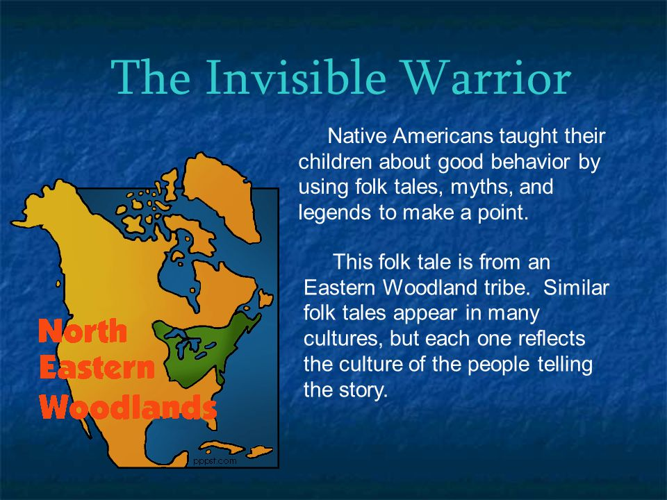 The Invisible Warrior Native Americans taught their children about good behavior by using folk tales, myths, and legends to make a point.