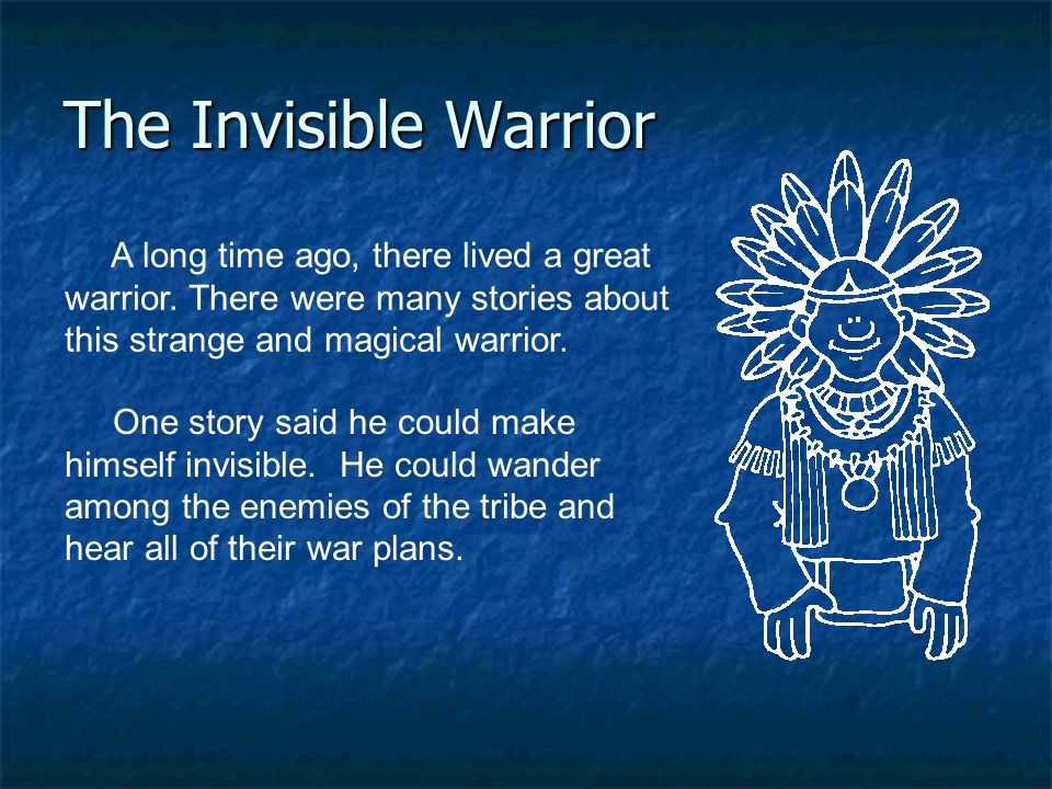 The Invisible Warrior A long time ago, there lived a great warrior. There were many stories about this strange and magical warrior.