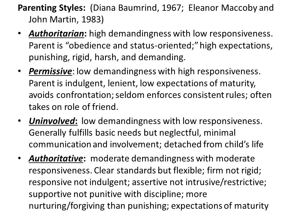 Parenting Styles: (Diana Baumrind, 1967; Eleanor Maccoby and John Martin, 1983)