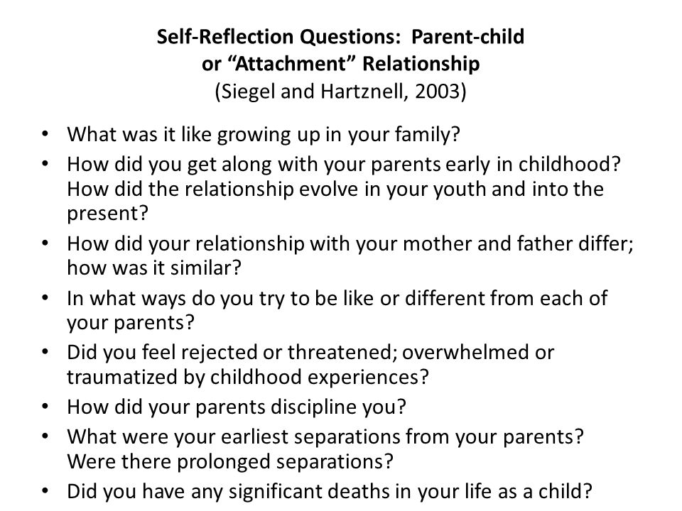 Self-Reflection Questions: Parent-child or Attachment Relationship (Siegel and Hartznell, 2003)