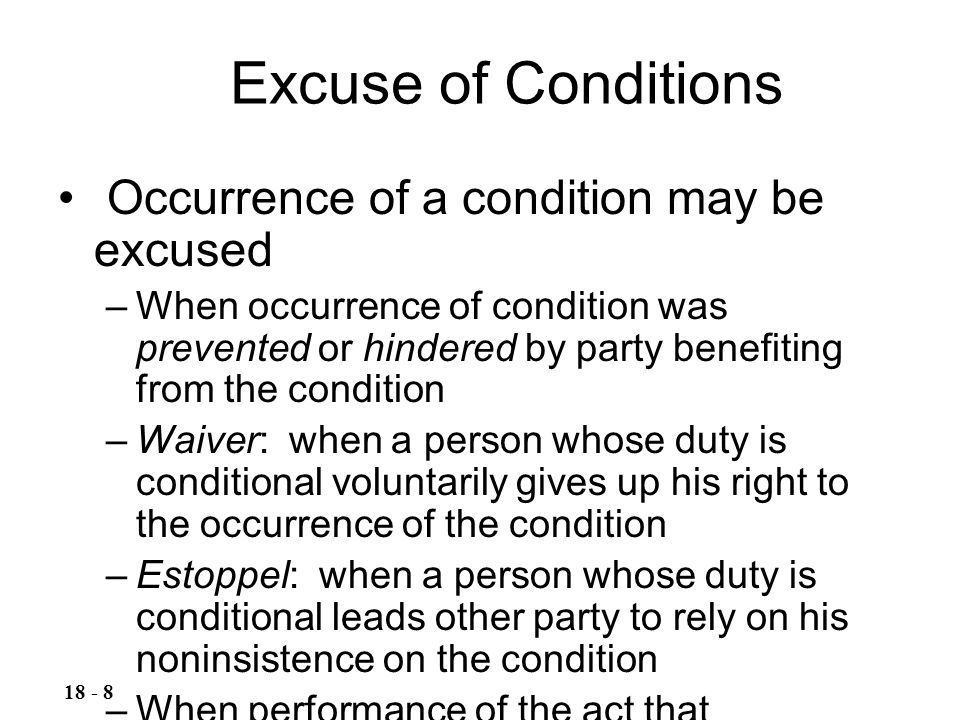 Excuse of Conditions Occurrence of a condition may be excused