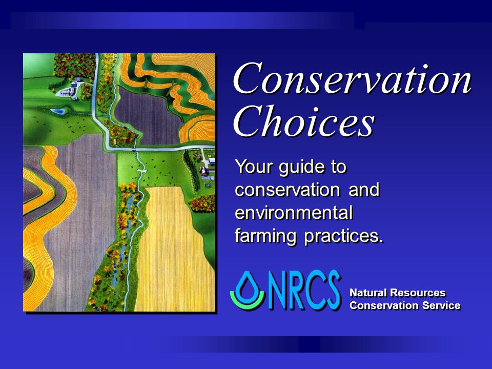 Conservation Choices Your guide to conservation and environmental farming practices.