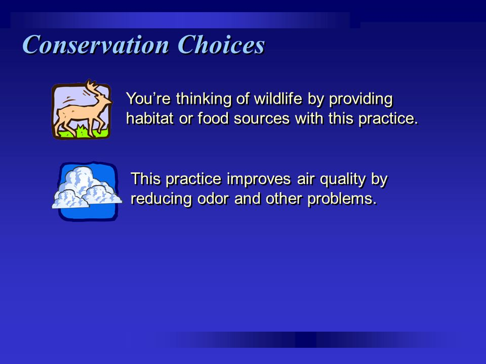 Conservation Choices You're thinking of wildlife by providing habitat or food sources with this practice.