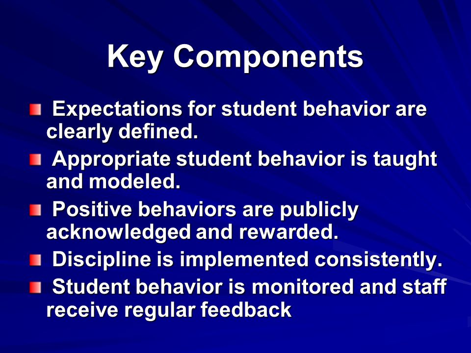 Key Components Expectations for student behavior are clearly defined.