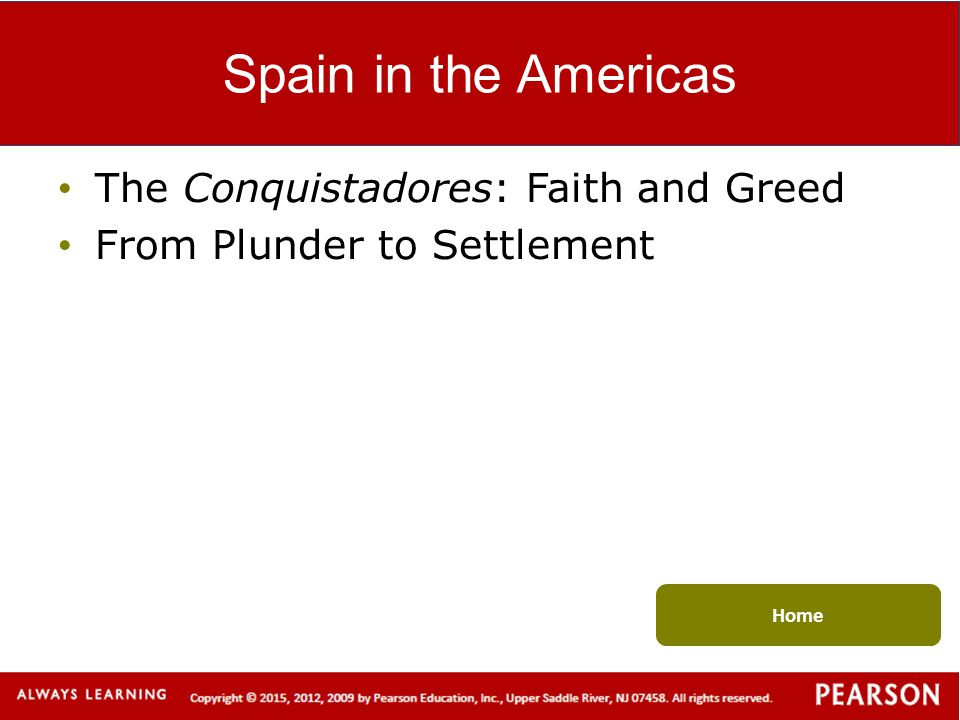 Spain in the Americas The Conquistadores: Faith and Greed