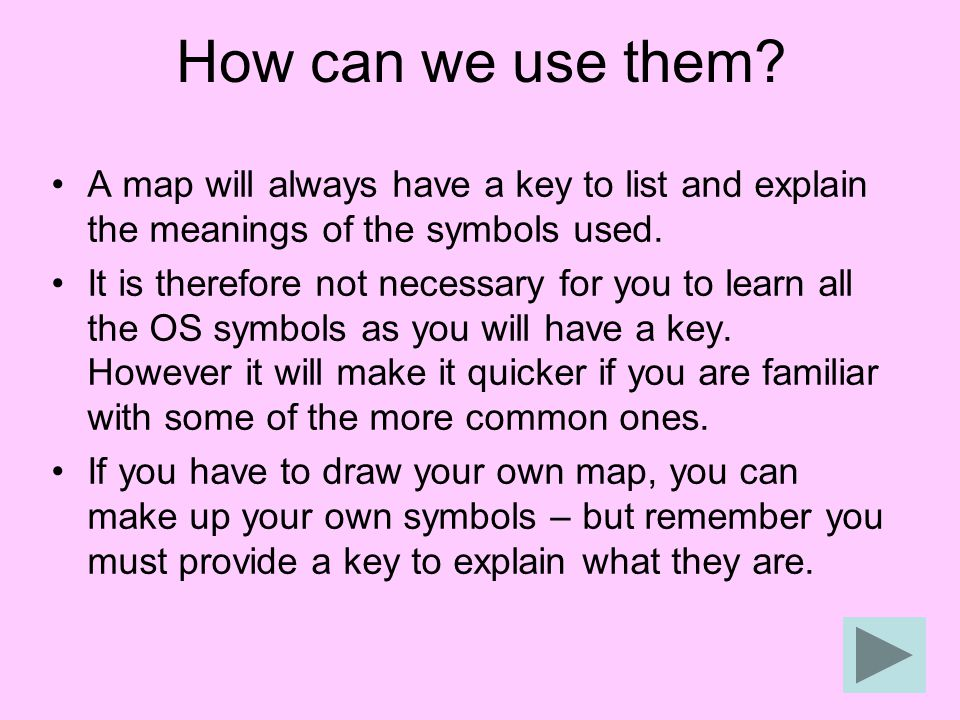 How can we use them A map will always have a key to list and explain the meanings of the symbols used.