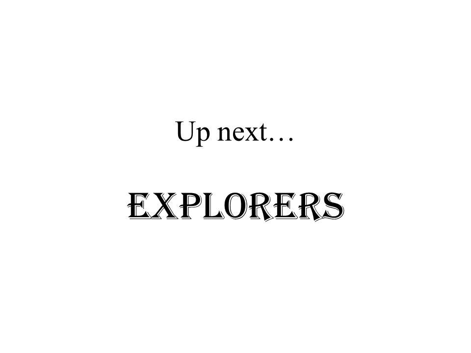 Up next… EXPLORERS