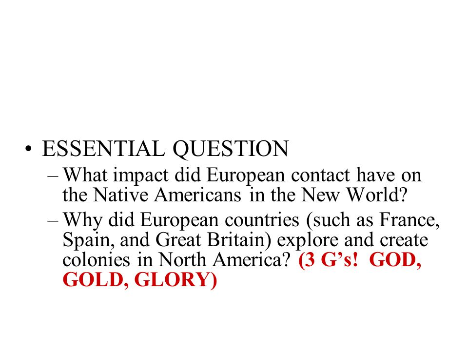 ESSENTIAL QUESTION What impact did European contact have on the Native Americans in the New World