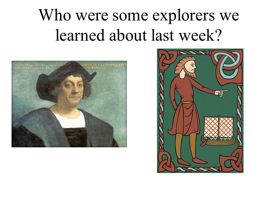 Who were some explorers we learned about last week