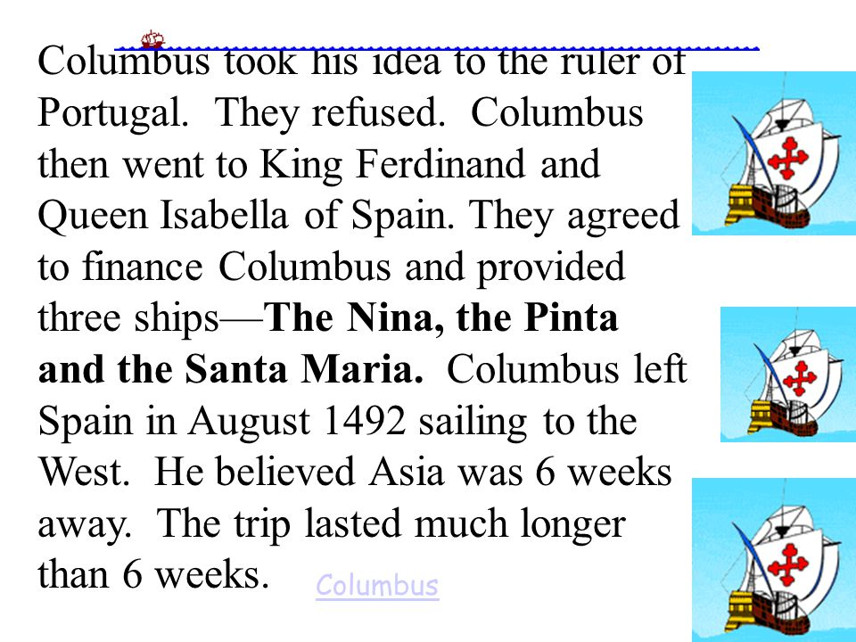 Columbus took his idea to the ruler of Portugal. They refused