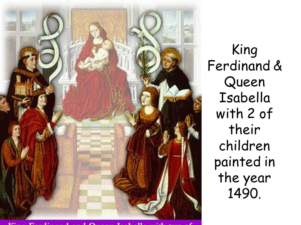 King Ferdinand & Queen Isabella with 2 of their children painted in the year 1490.