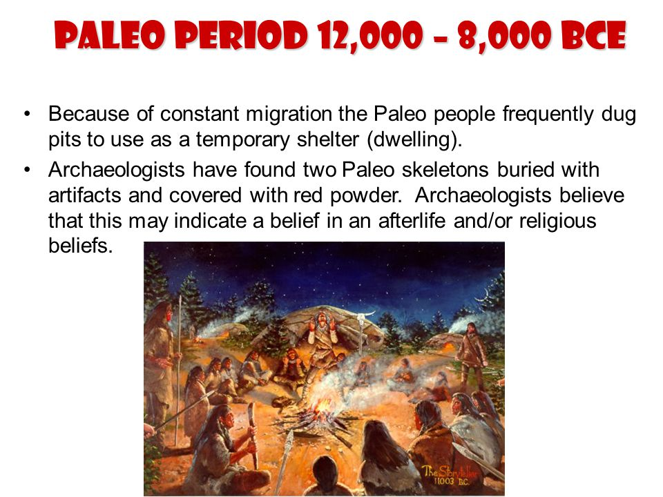 Paleo Period 12,000 – 8,000 BCE Because of constant migration the Paleo people frequently dug pits to use as a temporary shelter (dwelling).