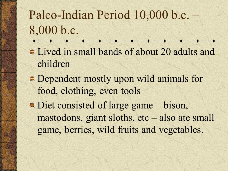 Paleo-Indian Period 10,000 b.c. – 8,000 b.c.