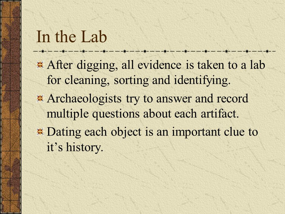 In the Lab After digging, all evidence is taken to a lab for cleaning, sorting and identifying.