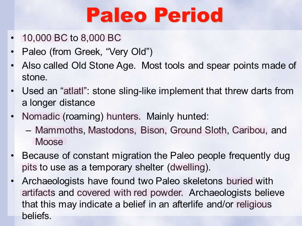 Paleo Period 10,000 BC to 8,000 BC Paleo (from Greek, Very Old )