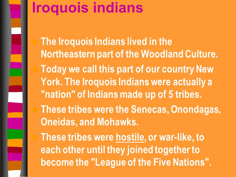 Iroquois indians The Iroquois Indians lived in the Northeastern part of the Woodland Culture.