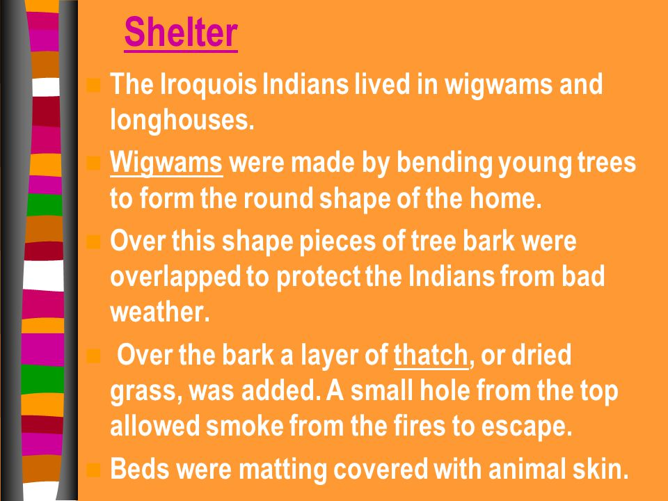 Shelter The Iroquois Indians lived in wigwams and longhouses.