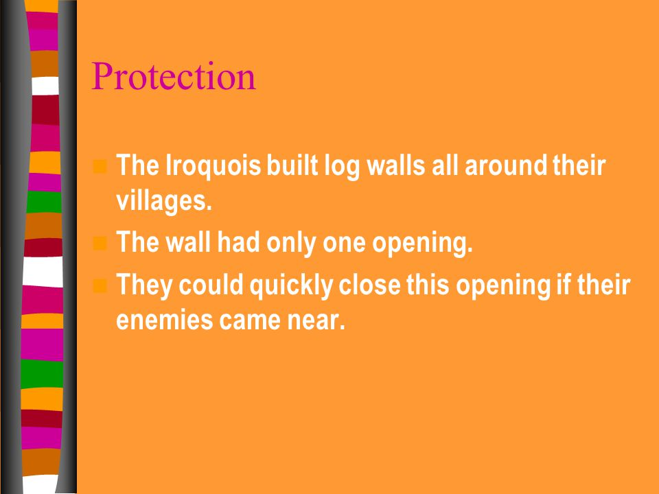 Protection The Iroquois built log walls all around their villages.