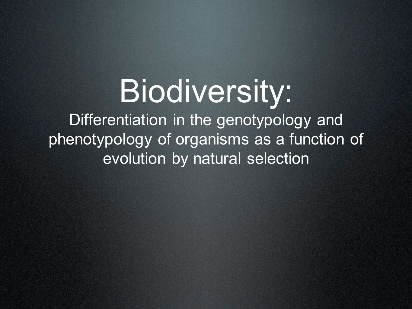 Biodiversity: Differentiation in the genotypology and phenotypology of organisms as a function of evolution by natural selection