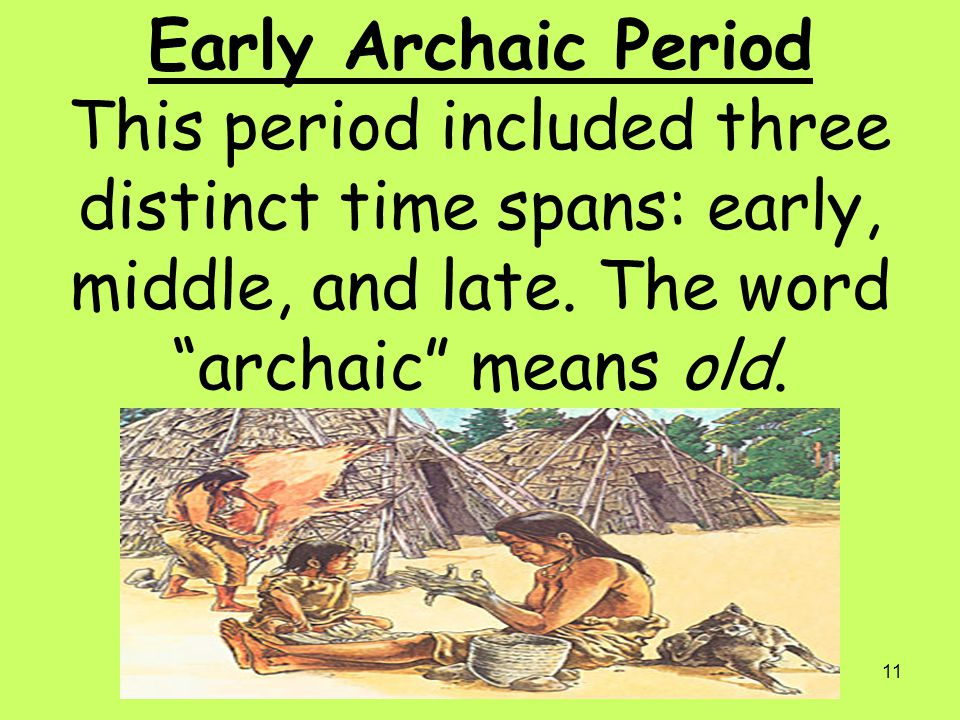 Early Archaic Period This period included three distinct time spans: early, middle, and late.