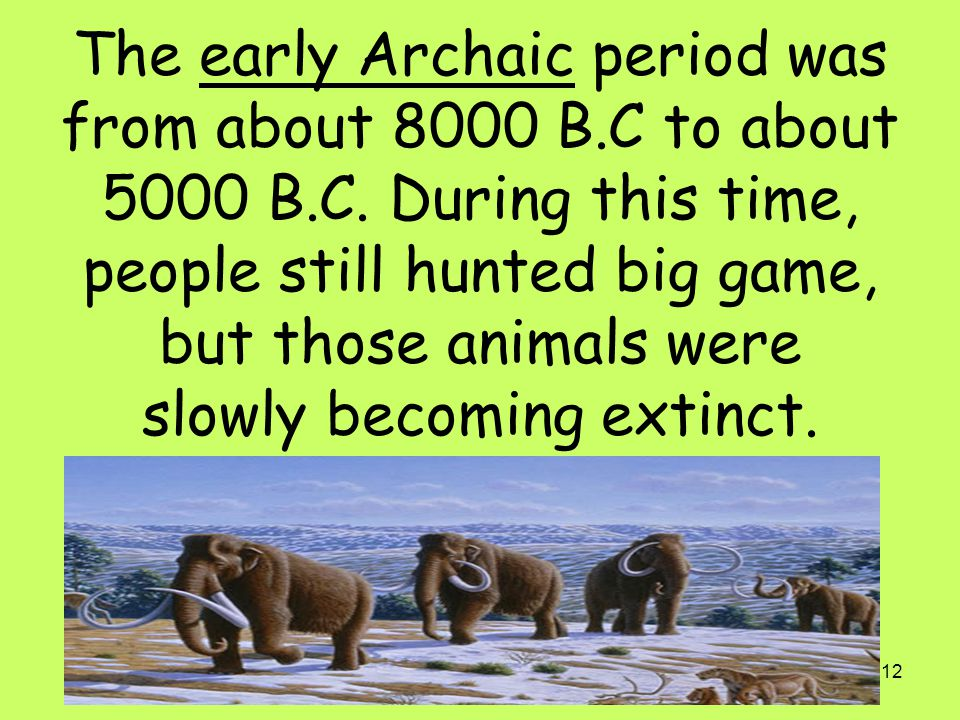 The early Archaic period was from about 8000 B. C to about 5000 B. C