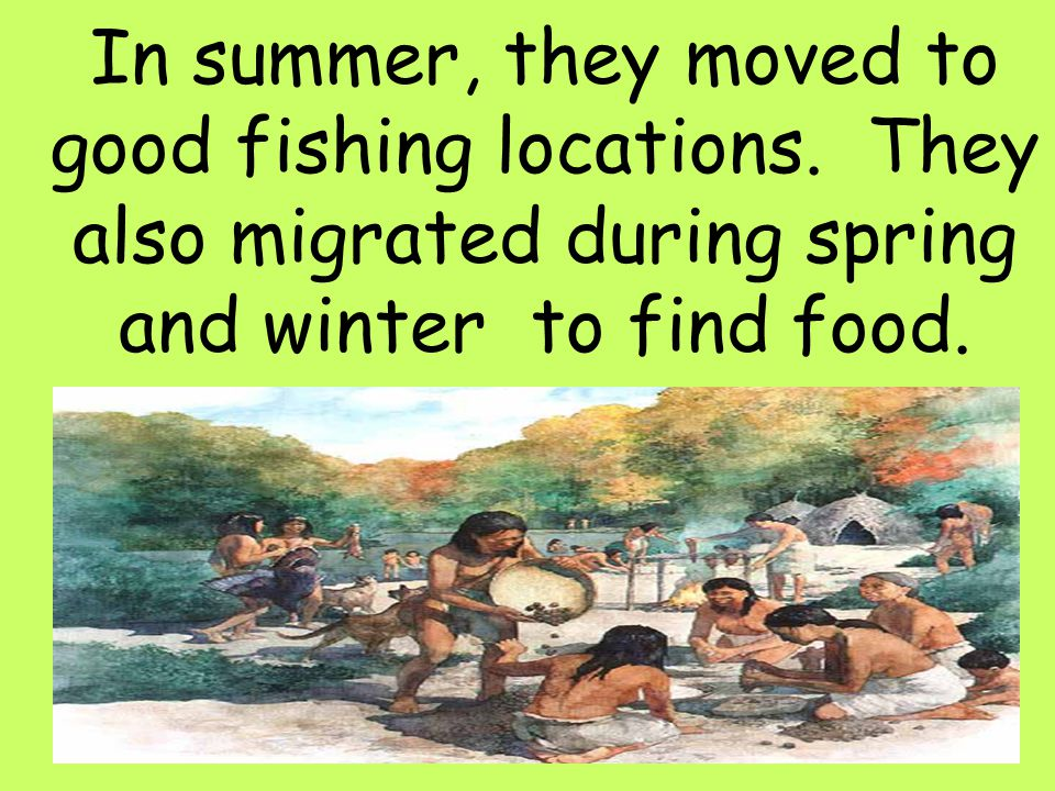 In summer, they moved to good fishing locations