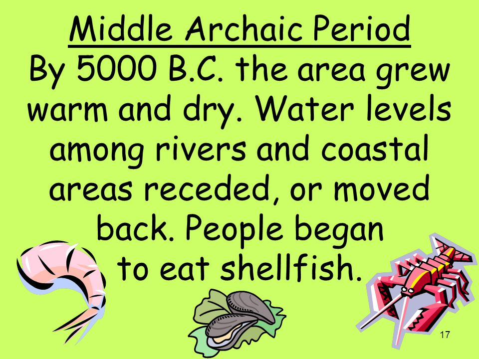 Middle Archaic Period By 5000 B. C. the area grew warm and dry