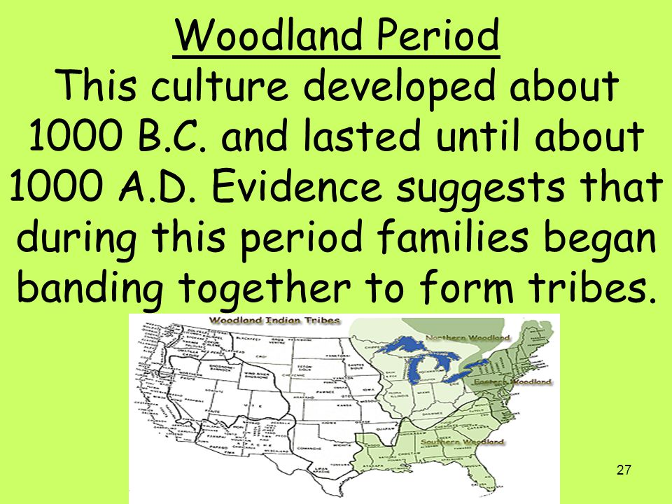 Woodland Period This culture developed about 1000 B. C