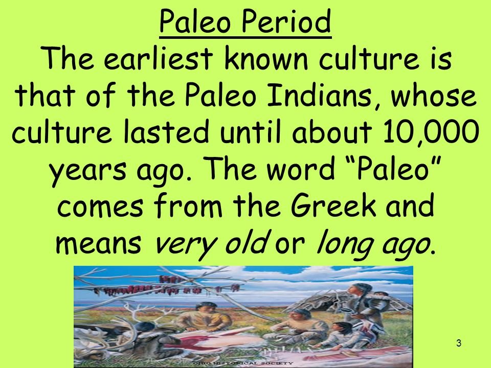 Paleo Period The earliest known culture is that of the Paleo Indians, whose culture lasted until about 10,000 years ago.