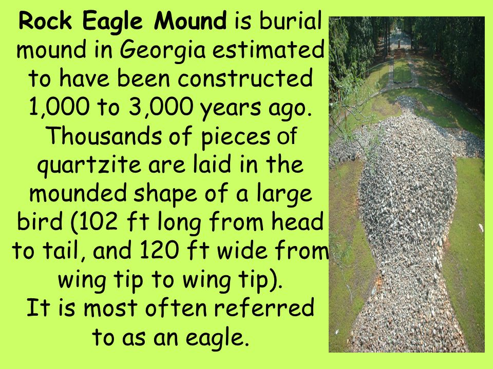 Rock Eagle Mound is burial mound in Georgia estimated to have been constructed 1,000 to 3,000 years ago.