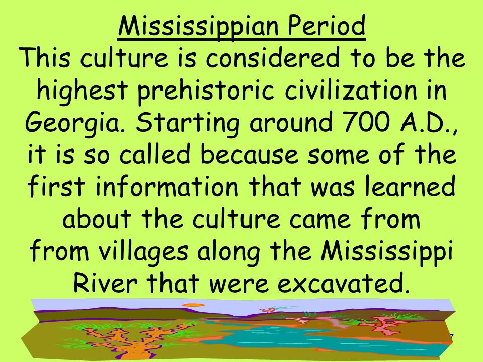 Mississippian Period This culture is considered to be the highest prehistoric civilization in Georgia.